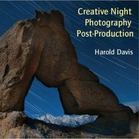 Creative Night Photography Post-Production by Harold Davis